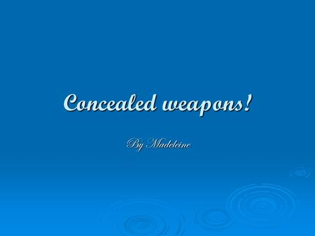 Concealed weapons! By Madeleine. Allowed or not? Most states allow concealed weapons in side there state building few do not. You are allowed to carry.