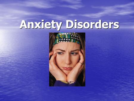 Anxiety Disorders. How much do you know? Anxiety Quiz Anxiety Quiz.