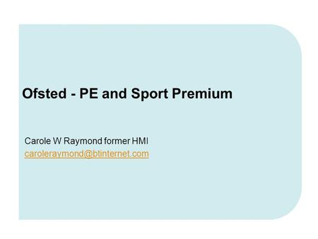 Carole W Raymond former HMI Ofsted - PE and Sport Premium.