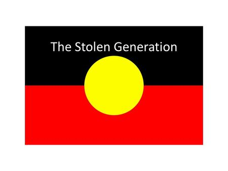 The Stolen Generation. What do we know about The Stolen Generation?