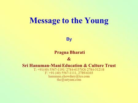 Message to the Young By Pragna Bharati & Sri Hanuman-Mani Education & Culture Trust T: +91(40) 5567-1191/ 2784-6137(O) 2784-3121® F: +91 (40) 5567-1111,