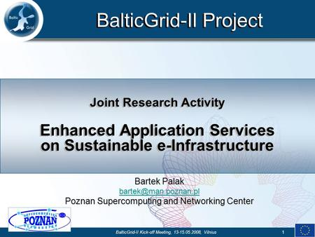BalticGrid-II Project BalticGrid-II Kick-off Meeting, 13-15.05.2008, Vilnius1 Joint Research Activity Enhanced Application Services on Sustainable e-Infrastructure.