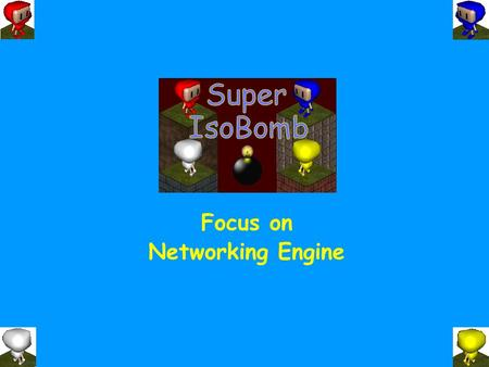 "Focus on Networking Engine. Contents ● ""Super IsoBomb"" Network Engine Introduction ● Game Networking Middleware APIs ● Game Networking Issues Overview."