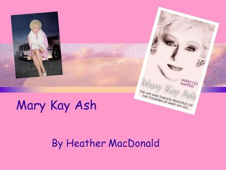 Mary Kay Ash By Heather MacDonald. Early life Mary Kay was born on May 12, 1918 in Harris County, TX. Her full name in Mary Kathlyn Wagner. When she was.