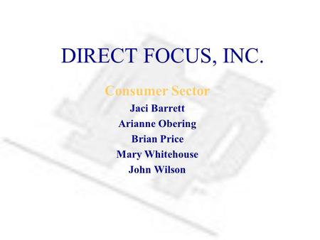 DIRECT FOCUS, INC. Consumer Sector Jaci Barrett Arianne Obering Brian Price Mary Whitehouse John Wilson.