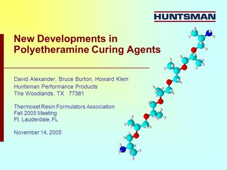 New Developments in Polyetheramine Curing Agents David Alexander, Bruce Burton, Howard Klein Huntsman Performance Products The Woodlands, TX 77381 Thermoset.