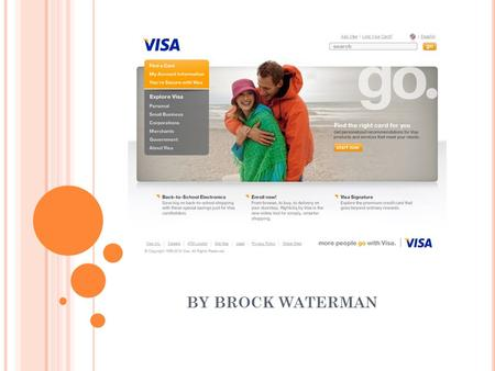 BY BROCK WATERMAN. V ISA (V) – W HAT T HEY D O Visa Inc. is a global payments technology company that connects consumers, businesses, financial institutions.