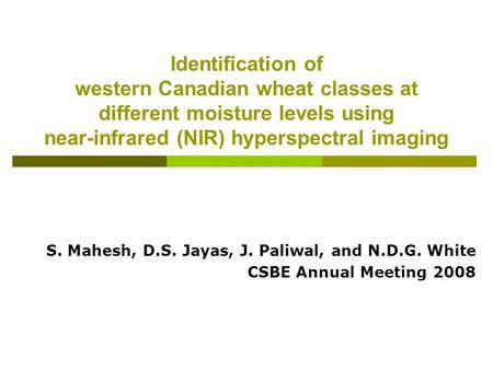 Identification of western Canadian wheat classes at different moisture levels using near-infrared (NIR) hyperspectral imaging S. Mahesh, D.S. Jayas, J.