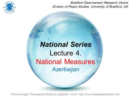National Series Lecture 4. National Measures Azerbaijan Bradford Disarmament Research Centre Division of Peace Studies, University of Bradford, UK Picture.