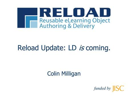 Colin Milligan funded by Reload Update: LD is coming.