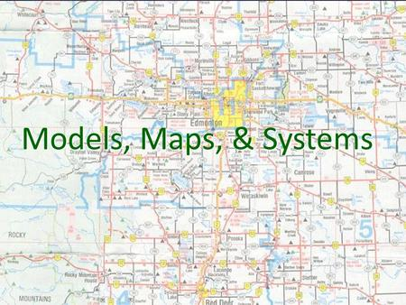 "{ Models, Maps, & Systems. MODEL What is a model? A miniature representation of reality Other definitions of ""model"": - an example for imitation or emulation."