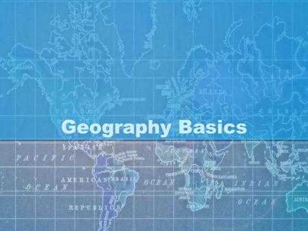Geography Basics. Types of Maps Political Maps Shows the borders that divide nations from one another. Physical Maps Uses colors or contour lines to show.