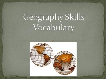 Globes: models of the earth; accurate Maps: drawings of flat surfaces that show all or parts of the earth.