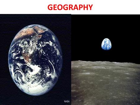 GEOGRAPHY. I. Introduction to Geography A. The study of the earth and its features and of the distribution of life on the earth, including human life.