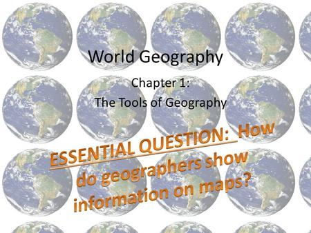 World Geography Chapter 1: The Tools of Geography.