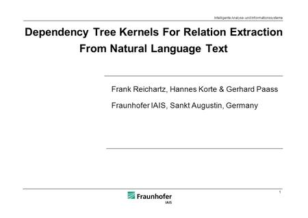 1 Intelligente Analyse- und Informationssysteme Frank Reichartz, Hannes Korte & Gerhard Paass Fraunhofer IAIS, Sankt Augustin, Germany Dependency Tree.