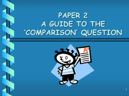 1 PAPER 2 A GUIDE TO THE 'COMPARISON' QUESTION. 2 Types of question - Reminder There are 4 different types of question in Paper 2: 1. How Useful? (5 marks)