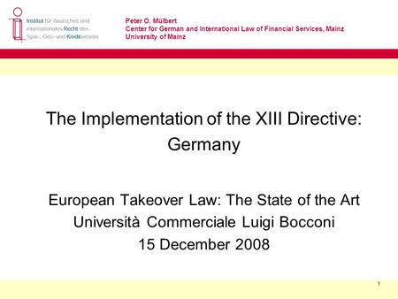 Peter O. Mülbert Center for German and International Law of Financial Services, Mainz University of Mainz 1 The Implementation of the XIII Directive: Germany.