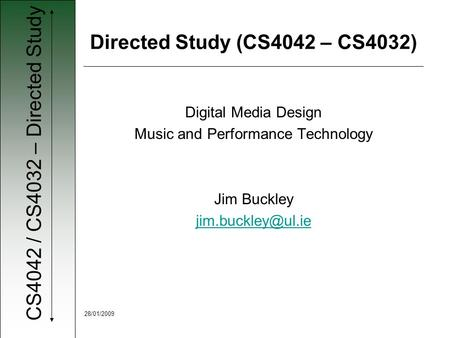 CS4042 / CS4032 – Directed Study 28/01/2009 Digital Media Design Music and Performance Technology Jim Buckley Directed Study (CS4042.