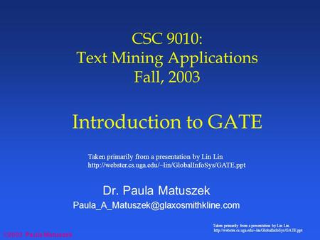 ©2003 Paula Matuszek Taken primarily from a presentation by Lin Lin.  CSC 9010: Text Mining Applications.