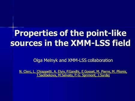 Properties of the point-like sources in the XMM-LSS field Olga Melnyk and XMM-LSS collaboration N. Clerc, L. Chiappetti, A. Elyiv, P.Gandhi, E.Gosset,