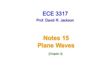 ECE 3317 Prof. David R. Jackson Notes 15 Plane Waves [Chapter 3]