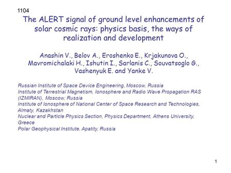 1 IGY The ALERT signal of ground level enhancements of solar cosmic rays: physics basis, the ways of realization and development Anashin V., Belov A.,