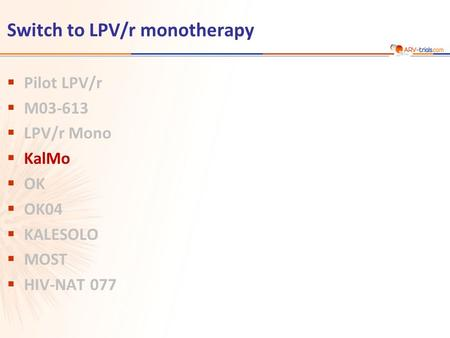 Switch to LPV/r monotherapy  Pilot LPV/r  M03-613  LPV/r Mono  KalMo  OK  OK04  KALESOLO  MOST  HIV-NAT 077.