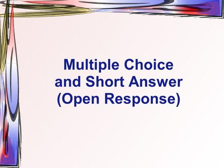 Multiple Choice and Short Answer (Open Response).