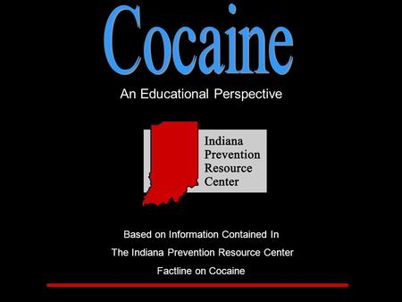 An Educational Perspective Based on Information Contained In The Indiana Prevention Resource Center Factline on Cocaine.