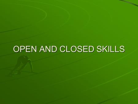 OPEN AND CLOSED SKILLS. Lesson Objectives To re-cap skills and abilities. To understand the difference between open and closed skills.