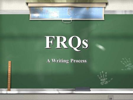 FRQsFRQs A Writing Process. Understand the Question / Understand what the question asks you to do (the directions)! / Analyze / Contrast / To what extent…?