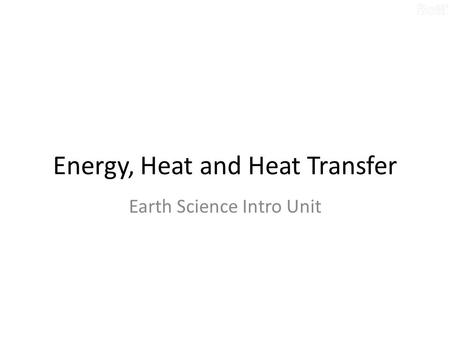 Energy, Heat and Heat Transfer Earth Science Intro Unit.