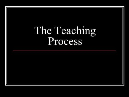 The Teaching Process. Problem/condition Analyze Design Develop Implement Evaluate.