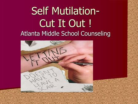 Self Mutilation- Cut It Out ! Atlanta Middle School Counseling.