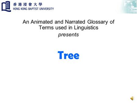 Tree An Animated and Narrated Glossary of Terms used in Linguistics presents.