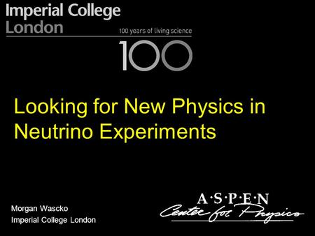 Looking for New Physics in Neutrino Experiments Morgan Wascko Imperial College London.