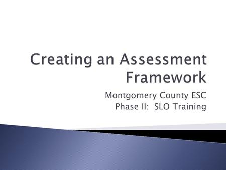 Montgomery County ESC Phase II: SLO Training.  In order to show growth you need to have a consistent framework between the pre- and post-assessments.