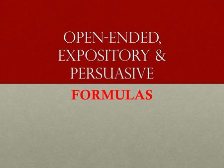 Open-ended, Expository & Persuasive FORMULAS. Open-ended Formula Formula: RSS/RSSE FIRST Part / Question (first bullet) FIRST Part / Question (first bullet)