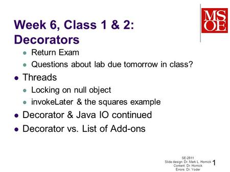 Week 6, Class 1 & 2: Decorators Return Exam Questions about lab due tomorrow in class? Threads Locking on null object invokeLater & the squares example.
