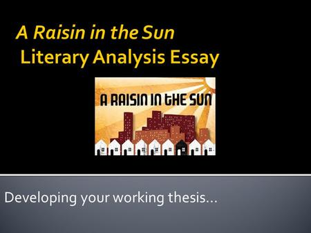 Developing your working thesis…. provides a simple and concise embedded question or clear idea in one sentence that will then be answered or addressed.