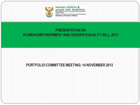 PORTFOLIO COMMITTEE MEETING; 14 NOVEMBER 2013 PRESENTATION ON WOMEN EMPOWERMENT AND GENDER EQUALITY BILL, 2013.