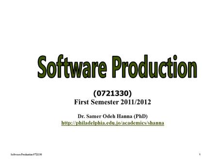Software Production 0721330 1 (0721330) First Semester 2011/2012 Dr. Samer Odeh Hanna (PhD)