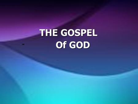 THE GOSPEL THE GOSPEL Of GOD Of GOD. THE CRUCIFIXION, DEATH AND RESURRECTION OF CHRIST.