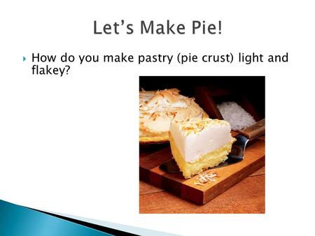  How do you make pastry (pie crust) light and flakey?
