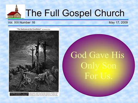 The Full Gospel Church Vol. XIII Number 16 May 17, 2009 God Gave His Only Son For Us.