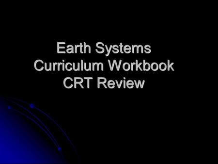 Earth Systems Curriculum Workbook CRT Review. Page 3 Standard I: Students will understand the scientific evidence that supports theories that explain.