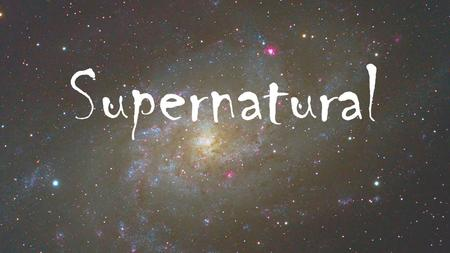 Supernatural. These are the days when We can see miracles Your wonders everywhere.