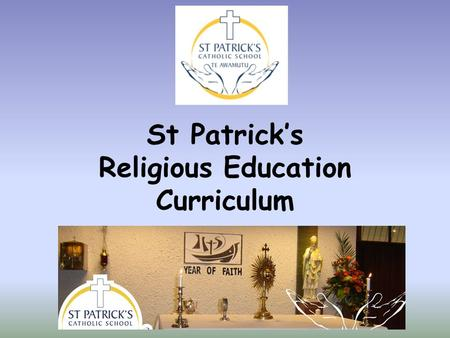 St Patrick's Religious Education Curriculum. The RE Curriculum follows the Church's Liturgical Year.