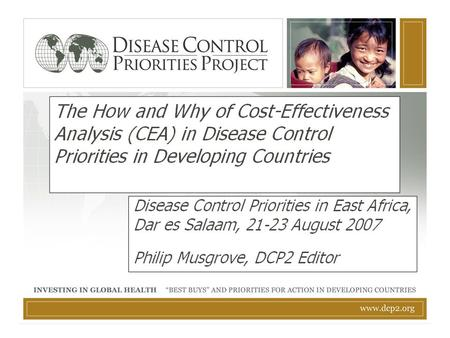 What is DCPP ? The Disease Control Priorities Project is a collaboration among WHO, the World Bank and the US National Institutes of Health, supported.